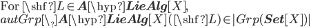 \mbox{For }\shf{L}\in {\bf A}\hyp{\bf LieAlg}[X],\ autGrp\_{\bf A}\hyp{\bf LieAlg}[X](\shf{L}) \in |Grp({\bf Set}[X])|