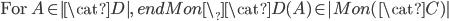 \mbox{For }A\in |\cat{D}|,\; endMon\_\cat{D}(A) \in |Mon(\cat{C})|
