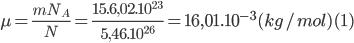 \mu = {{m{N_A}} \over N} = {{15.6,{{02.10}^{23}}} \over {5,{{46.10}^{26}}}} = 16,{01.10^{ - 3}}(kg/mol) (1)