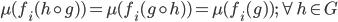 \mu(f_i(h \circ g)) = \mu(f_i(g \circ h)) = \mu (f_i(g)); \forall h \in G
