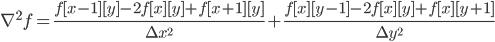 \nabla^2f=\frac{f[x-1][y]-2f[x][y]+f[x+1][y]}{\Delta x^2}+\frac{f[x][y-1]-2f[x][y]+f[x][y+1]}{\Delta y^2}