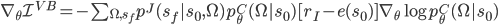 \nabla_\theta \mathcal{I}^{VB} = - \sum_{\Omega,s_f} p^J(s_f | s_0,\Omega) p_\theta^C(\Omega | s_0) [ r_I - e(s_0)] \nabla_\theta \log p_\theta^C(\Omega|s_0)