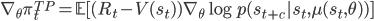 \nabla_\theta \pi_t^{TP} = \mathbb{E} [(R_t - V(s_t)) \nabla_\theta \log p(s_{t+c} | s_t,\mu(s_t,\theta)) ]