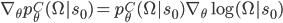 \nabla_\theta p_\theta^C(\Omega|s_0) = p_\theta^C(\Omega|s_0) \nabla_\theta \log(\Omega | s_0)