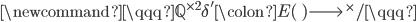 \newcommand{\qqq}{\mathbb{Q}^{\times 2}} \delta' \colon E(\qq) \longrightarrow \qq^\times/\qqq