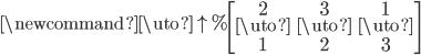 \newcommand{\uto}{\uparrow}% \begin{bmatrix} 2    & 3    & 1 \\ \uto & \uto & \uto  \\ 1    & 2    & 3 \\ \end{bmatrix}