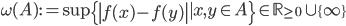 \omega (A) := \sup \{ \left|f(x)-f(y)\right| \mid x, y \in A\} \in \mathbb{R}_{\geq 0}\cup \{ \infty\}