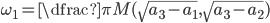 \omega_1 = \dfrac{\pi}{M(\sqrt{a_3-a_1} , \sqrt{a_3-a_2})}