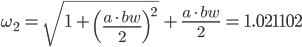 \omega_2 \,= \,\sqrt{\,1 \,+ \,\left(\frac{a \,\cdot\, bw}{2}\right)^2\;}\, +\, \frac{a \,\cdot\, bw}{2}\,=\,1.021102