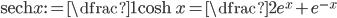 \operatorname{sech}x:=\dfrac{1}{\cosh x}=\dfrac{2}{e^x+e^{-x}}
