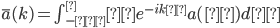 \overline a(k)=\int_{-∞}^∞ e^{-ikζ}a(ζ)dζ