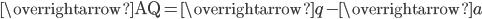 \overrightarrow{\mathrm{AQ}}=\overrightarrow{q}-\overrightarrow{a}