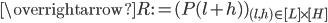\overrightarrow{R{ }}:=(P(l+h) )_{(l, h) \in [L]\times [H]}