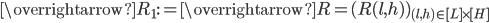 \overrightarrow{R_1}:=\overrightarrow{R{ }}=(R(l, h) )_{(l, h) \in [L]\times [H]}