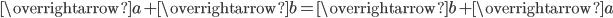 \overrightarrow{a}+\overrightarrow{b}=\overrightarrow{b}+\overrightarrow{a}