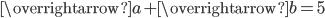 \overrightarrow{a}+\overrightarrow{b}=5