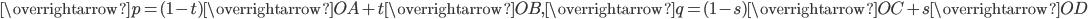 \overrightarrow{p}=(1-t)\overrightarrow{OA}+t\overrightarrow{OB},\overrightarrow{q}=(1-s)\overrightarrow{OC}+s\overrightarrow{OD}