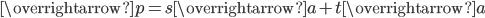 \overrightarrow{p}=s\overrightarrow{a}+t\overrightarrow{a}
