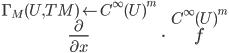 \overset{\Gamma_M(U, TM) \leftarrow C^\infty(U)^m}{\frac{\partial}{\partial x}} \,\cdot\, \overset{C^\infty(U)^m}{f} \\