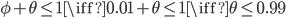 \phi + \theta \le 1 \iff 0.01 + \theta \le 1 \iff \theta \le 0.99