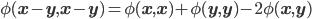 \phi(\mathbf{x} - \mathbf{y} ,\mathbf{x} - \mathbf{y} ) =\phi(\mathbf{x},\mathbf{x}) + \phi(\mathbf{y},\mathbf{y}) - 2\phi(\mathbf{x},\mathbf{y})