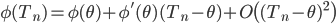 \phi(T_n) = \phi(\theta) + \phi'(\theta)(T_n - \theta) + O\bigl( (T_n - \theta)^2 \bigr)