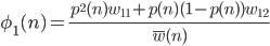 \phi_1(n)=\frac{p^2(n)w_{11}+p(n)(1-p(n))w_{12}}{\bar{w}(n)}
