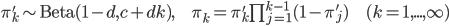 \pi'_k \sim \rm{Beta}(1-d, c+dk), \hspace{15} \pi_k=\pi'_k\prod_{j=1}^{k-1}(1-\pi'_j) \hspace{15} (k=1,...,\infty)
