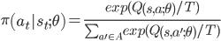 \pi\left(a_t | s_t;\theta\right)=\frac{exp(Q\left(s,a;\theta\right)/T)}{\sum_{a'\in A}exp(Q\left(s,a';\theta\right)/T)}