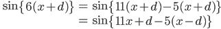 \qquad \begin{eqnarray*}\sin\left { 6(x+d) \right } & = & \sin\left { 11(x+d)-5(x+d) \right } \\ &=& \sin\left { 11x +d - 5(x-d) \right }\end{eqnarray*}