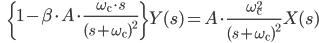 \qquad \qquad \left{ 1 - \beta \cdot A \cdot \frac{\omega_{\rm c} \cdot s}{(s+\omega_{\rm c})^2} \right} Y(s) = A \cdot \frac{\omega^2_{\rm c}}{(s+\omega_{\rm c})^2} X(s)
