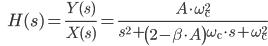 \qquad \qquad H(s) = \frac{Y(s)}{X(s)} = \frac{A \cdot \omega^2_{\rm c}}{ s^2 + \left( 2 - \beta \cdot A \right) \omega_{\rm c} \cdot s + \omega^2_{\rm c}}