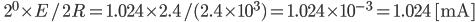 \qquad 2^0 \times E/2R = 1.024 \times 2.4 / (2.4 \times 10^3) = 1.024 \times 10^{-3} = 1.024 \; [ \rm mA]