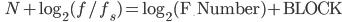 \qquad N + \log_2 ( f / f_s ) = \log_2 ({\rm F}\underline{\; }{\rm Number}) + {\rm BLOCK}