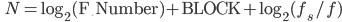 \qquad N = \log_2 ({\rm F}\underline{\; }{\rm Number}) + {\rm BLOCK} + \log_2 ( f_s / f)