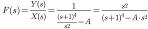 \qquad\displaystyle F(s)=\frac{Y(s)}{X(s)}  = \frac{1}{ \frac{(s +1)^4}{s^2} - A}  = \frac{s^2}{ (s +1)^4 - A\cdot s^2}