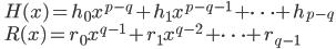 \qquad\displaystyle{ H(x)=h_0x^{p-q}+h_1x^{p-q-1}+\dots+h_{p-q} \\  R(x)=r_0x^{q-1}+r_1x^{q-2}+\dots+r_{q-1} }