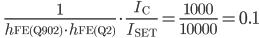 \qquad\frac{1}{h_{\rm FE(Q902)} \cdot h_{\rm FE(Q2)}}\cdot \frac{I_{\rm C}}{I_{\rm SET}}=\frac{1000}{10000} = 0.1