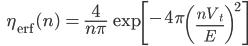 \qquad\qquad \eta_{\mathrm erf}(n)\, =\, \frac{\large 4}{\large n \pi} \, \exp\left[ -4\pi \left( \frac{n V_t}{E}\right)^2\right]