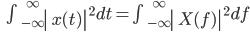 \qquad\qquad \int_{\small \;-\infty}^{\small \qquad\qquad\qquad \infty} \left| \,x(t) \,\right|^2 dt = \int_{\small \;-\infty}^{\small \qquad\qquad\qquad \infty} \left| \,X(f) \,\right|^2 df