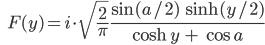 \qquad\qquad F(y) = i \cdot \sqrt{\frac{\large 2}{\large \pi}}\, \frac{\large \sin(a/2) \, \sinh(y/2)}{\large \cosh\, y \,+\, \cos\, a}