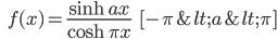\qquad\qquad f(x) = \frac{\large \sinh\, a x}{\large \cosh\, \pi x} \qquad \qquad [ -\pi < a < \pi ]