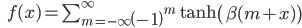 \qquad\qquad f(x) = \sum_{m=-\infty}^{\infty}\left( -1 \right) ^m \tanh\left( \beta ( m + x )\right)