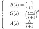 \qquad\qquad\displaystyle \left\{ \begin{eqnarray} B(s) &=&\frac{s-1}{s+1} \\ G(s) &=& \left( \frac{s-1}{s+1}\right)^3 \\ A(s) &=& \frac{A}{s+1} \end{eqnarray} \right.
