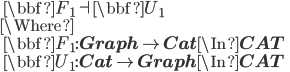 \quad \bbf{F}_1 \dashv \bbf{U}_1\\ \Where\\ \quad \bbf{F}_1: {\bf Graph} \to {\bf Cat} \In {\bf CAT}\\ \quad \bbf{U}_1: {\bf Cat} \to {\bf Graph} \In {\bf CAT}
