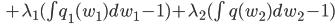 \quad + \lambda_1 ( \int q_1(w_1)dw_1 - 1 ) + \lambda_2 ( \int q(w_2)dw_2 - 1 )