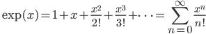\quad \displaystyle{\exp(x)=1+x+\frac{x^2}{2!}+\frac{x^3}{3!}+\dots=\sum_{n=0}^\infty\frac{x^n}{n!}}