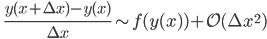 \quad \displaystyle{\frac{y(x+\Delta x)-y(x)}{\Delta x}\sim f(y(x))+\mathcal{O}(\Delta x^2)}