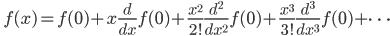 \quad \displaystyle{f(x)=f(0)+x\frac{d}{dx}f(0)+\frac{x^2}{2!}\frac{d^2}{dx^2}f(0)+\frac{x^3}{3!}\frac{d^3}{dx^3}f(0)+\dots}