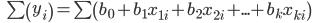 \quad \sum \left( y_{i}\right) =\sum \left( b_{0}+b_{1}x_{1i}+b_{2}x_{2i}+...+b_{k}x_{ki}\right)